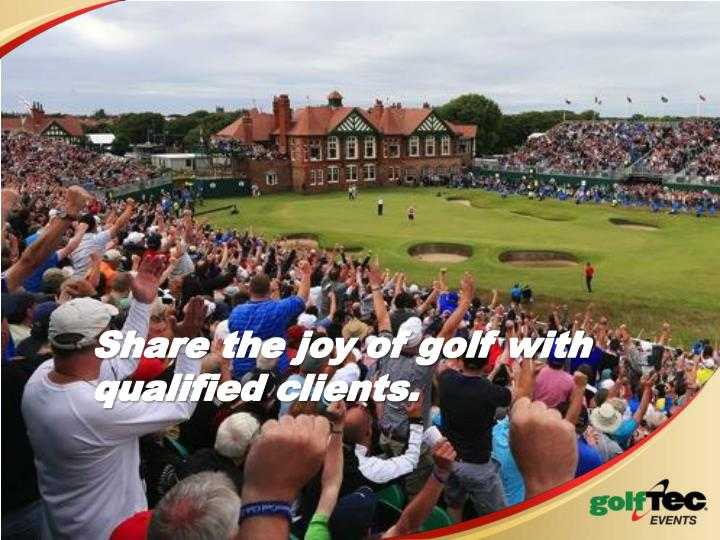 Share the joy of golf with qualified clients.