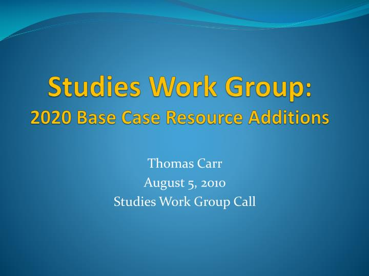 Studies work group 2020 base case resource additions