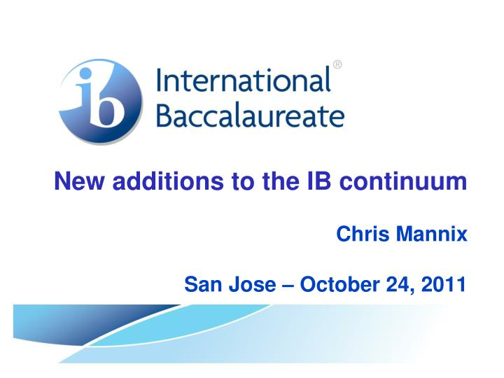 New additions to the ib continuum chris mannix san jose october 24 2011