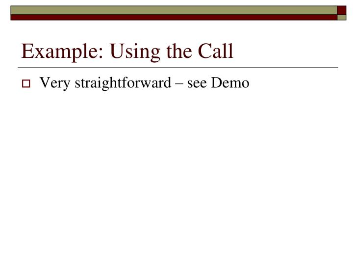 Example: Using the Call