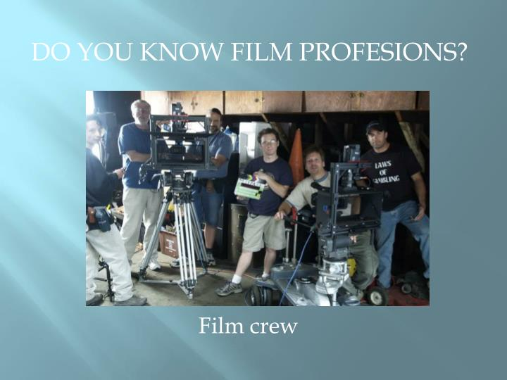 DO YOU KNOW FILM PROFESIONS?