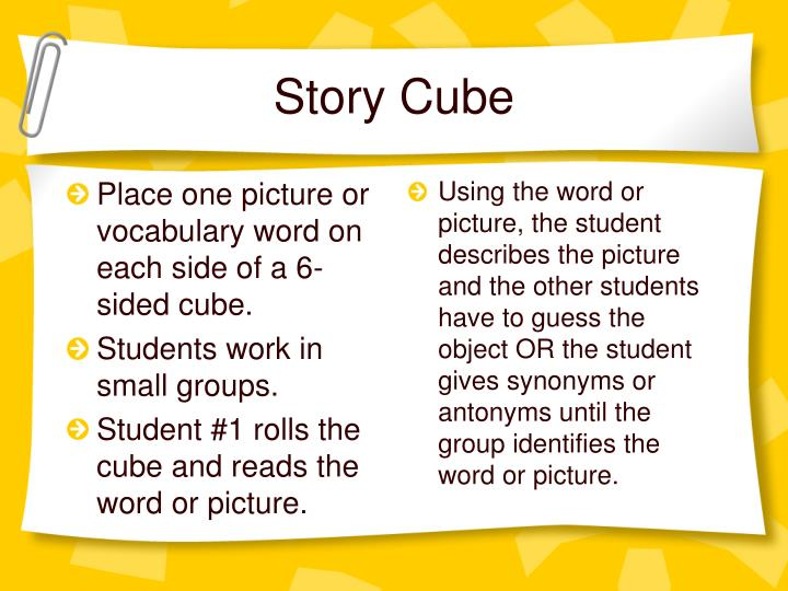 Place one picture or vocabulary word on each side of a 6-sided cube.