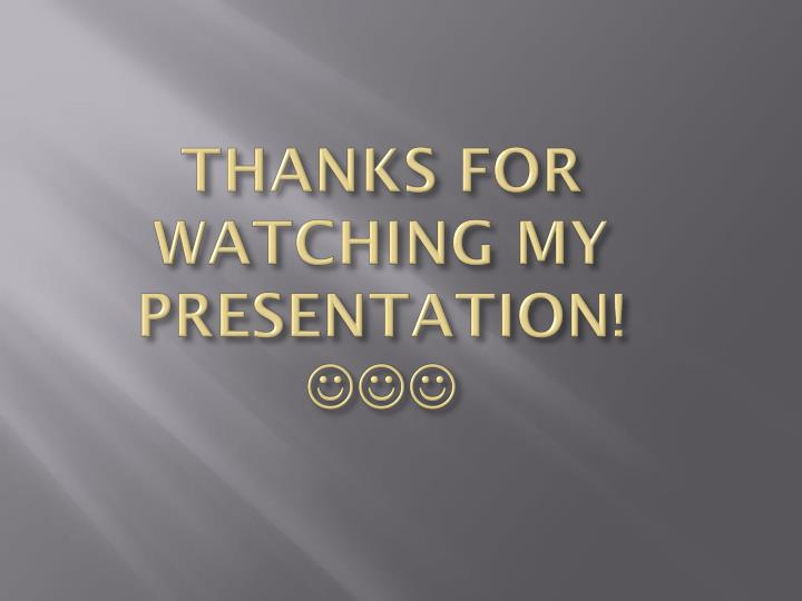 THANKS FOR WATCHING MY PRESENTATION!