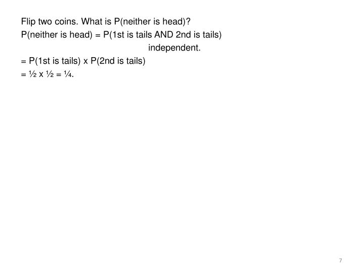 Flip two coins. What is P(neither is head)?