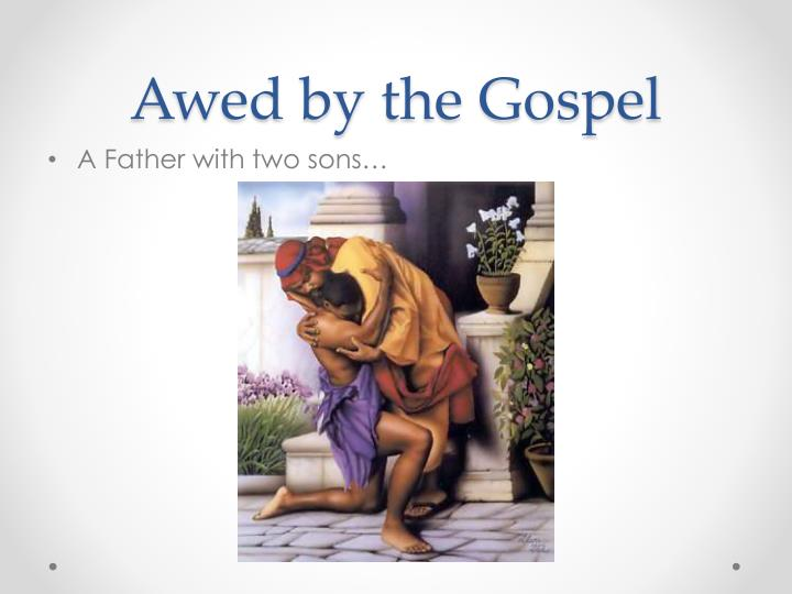 Awed by the Gospel