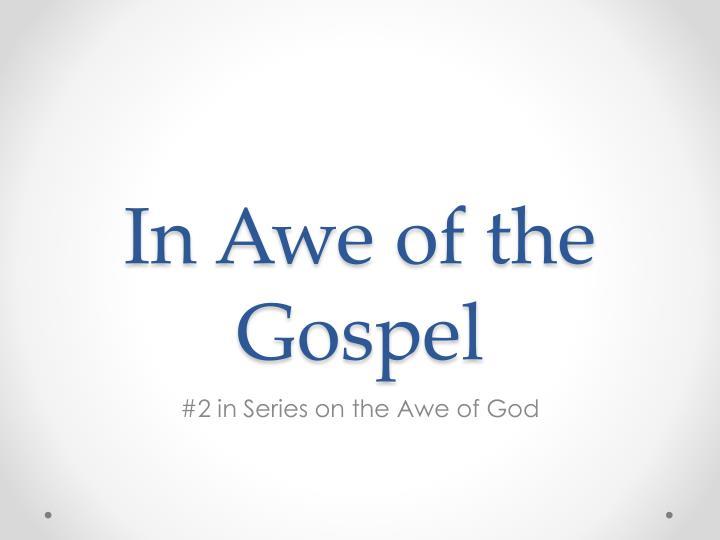 In awe of the gospel