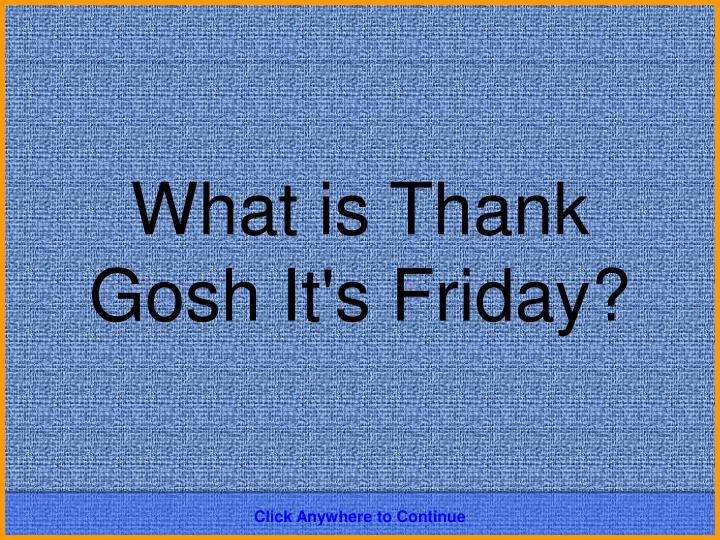 What is Thank Gosh It's Friday?