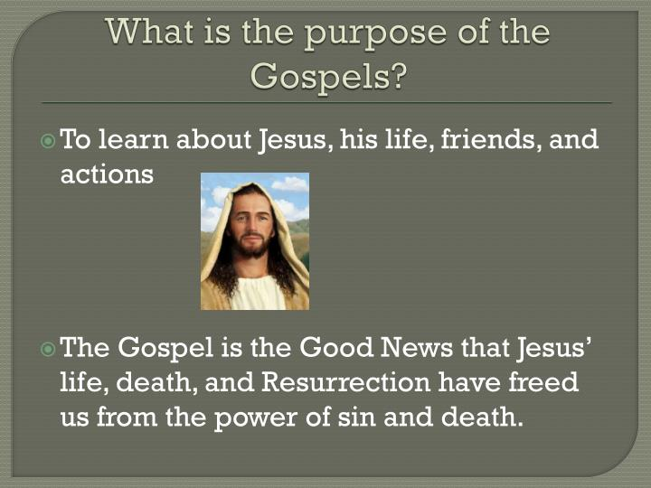 What is the purpose of the gospels