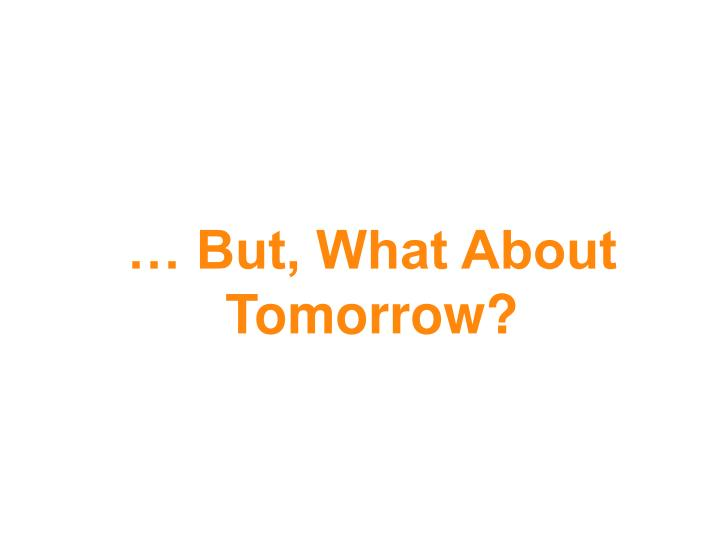 … But, What About Tomorrow?
