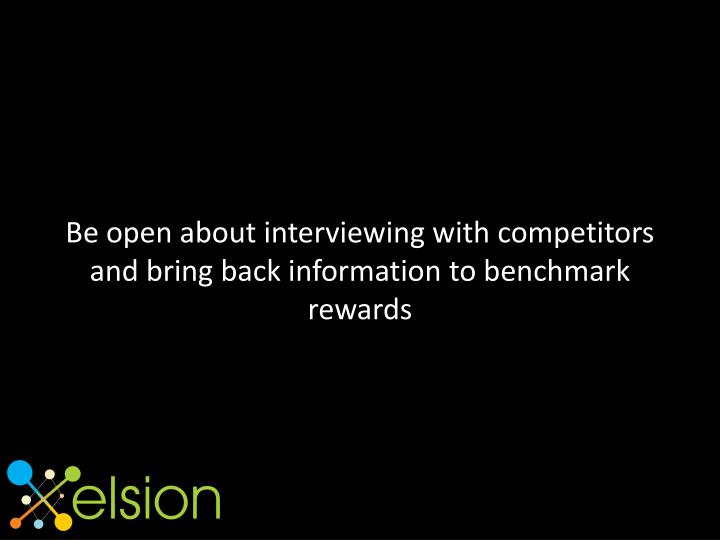 Be open about interviewing with competitors and bring back information to benchmark rewards