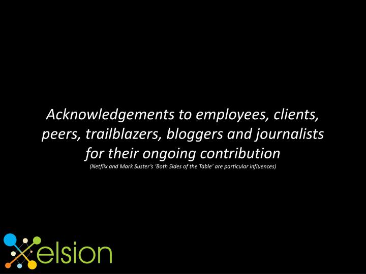 Acknowledgements to employees, clients, peers, trailblazers, bloggers and journalists for their ongoing contribution