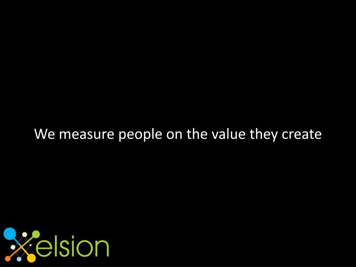We measure people on the value they create