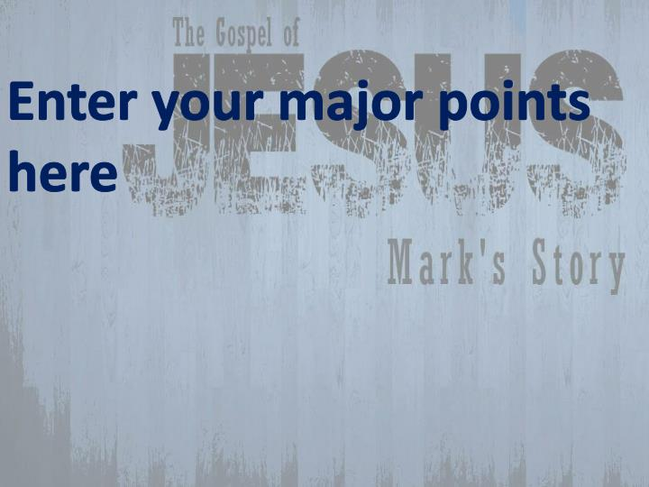 Enter your major points here
