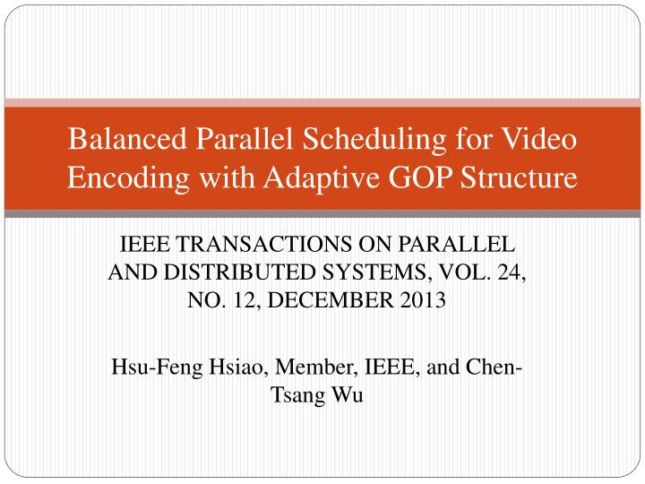 balanced parallel scheduling for video encoding with adaptive gop structure n.
