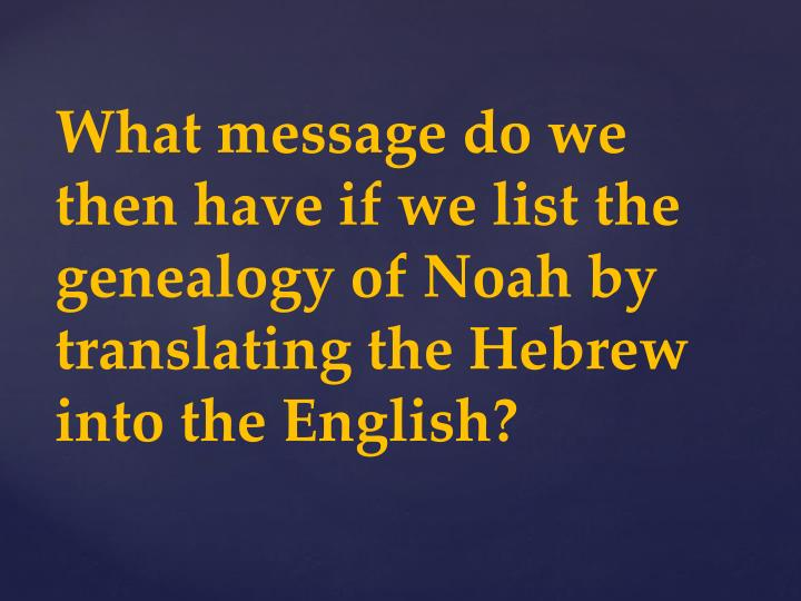 What message do we then have if we list the genealogy of Noah by translating the Hebrew into the English?