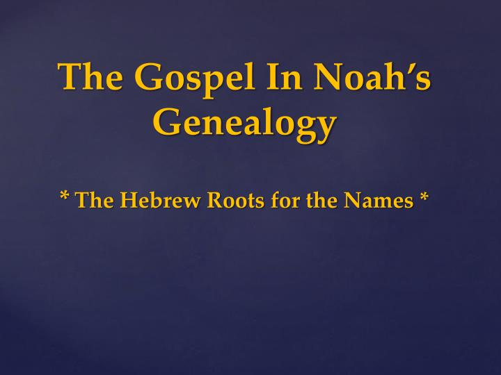 The gospel in noah s genealogy the hebrew roots for the names