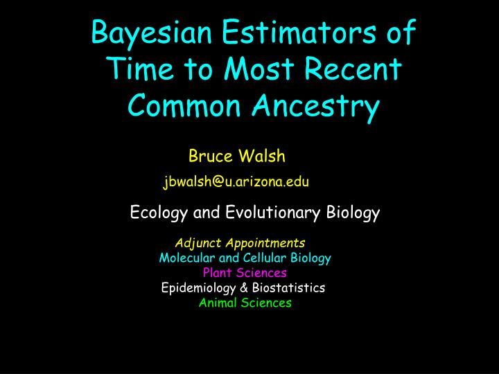 bayesian estimators of time to most recent common ancestry n.