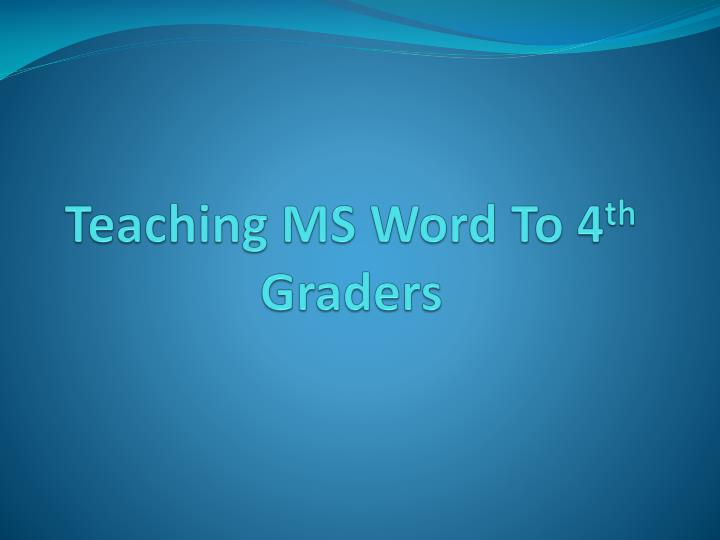 Teaching ms word to 4 th graders