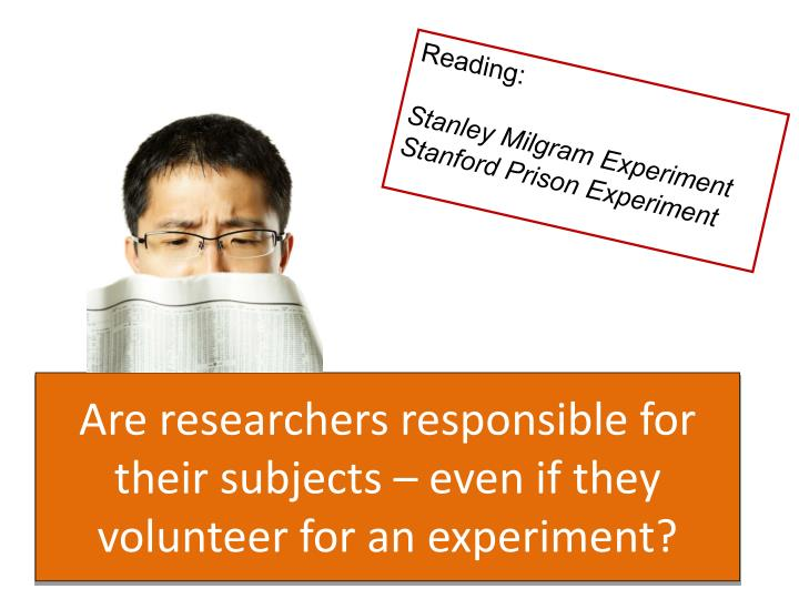 Are researchers responsible for their subjects – even if they volunteer for an experiment?