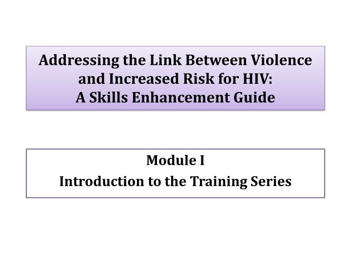 addressing the link between violence and increased risk for hiv a skills enhancement guide