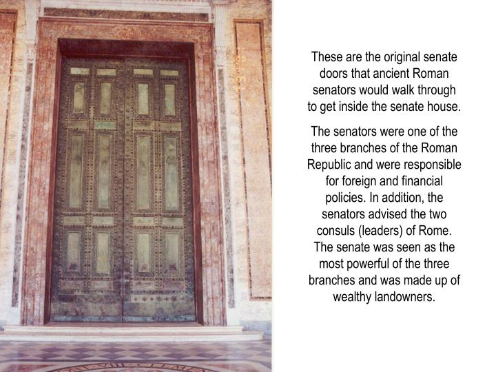 These are the original senate doors that ancient Roman senators would walk through to get inside the senate house.