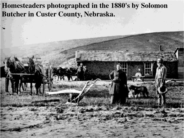Homesteaders photographed in the 1880's by Solomon Butcher in Custer County, Nebraska.