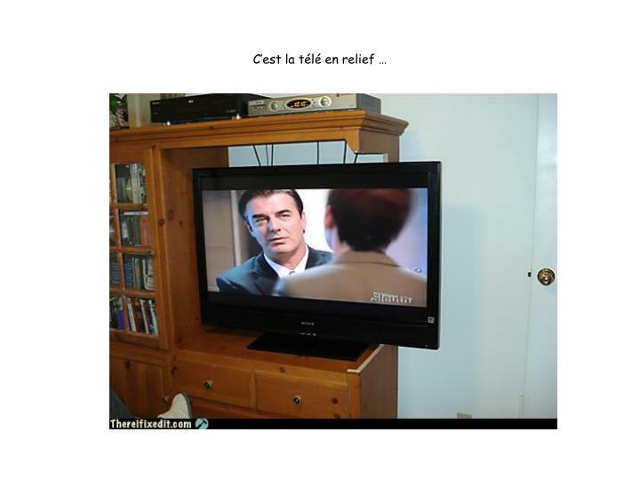 C'est la télé en relief …