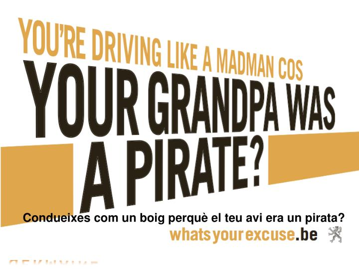 Condueixes com un boig perquè el teu avi era un pirata?