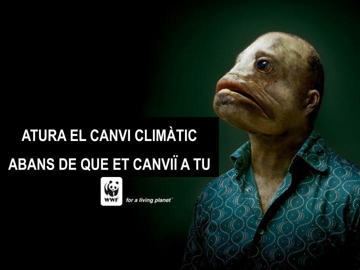 ATURA EL CANVI CLIMÀTIC ABANS DE QUE ET CANVI