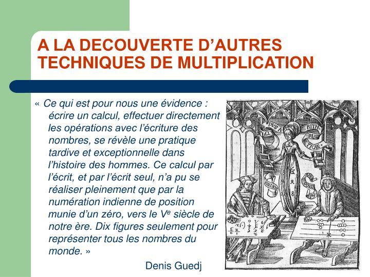 A LA DECOUVERTE D'AUTRES TECHNIQUES DE MULTIPLICATION