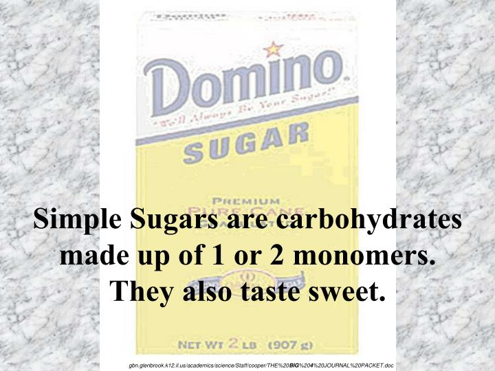 Simple Sugars are carbohydrates made up of 1 or 2 monomers.