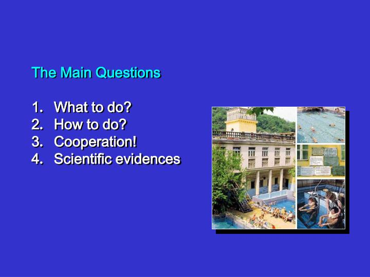 The main questions 1 what to do 2 how to do 3 cooperation 4 scientific evidences
