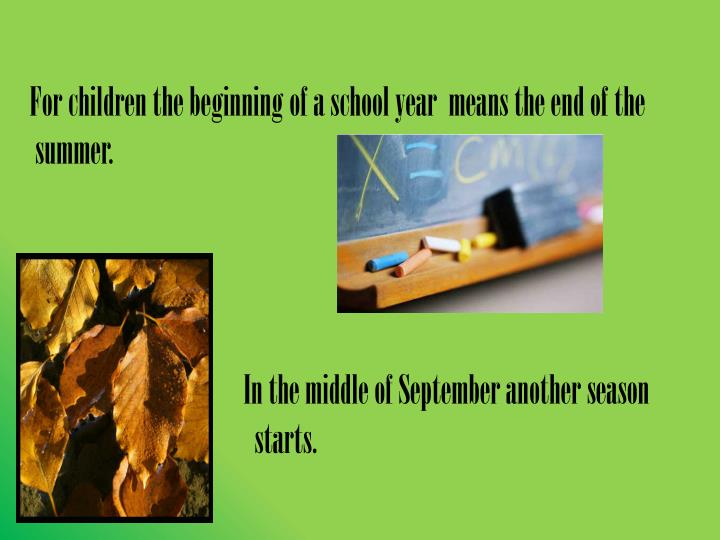 For children the beginning of a school year  means the end of the