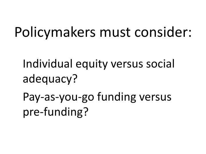 Policymakers must consider: