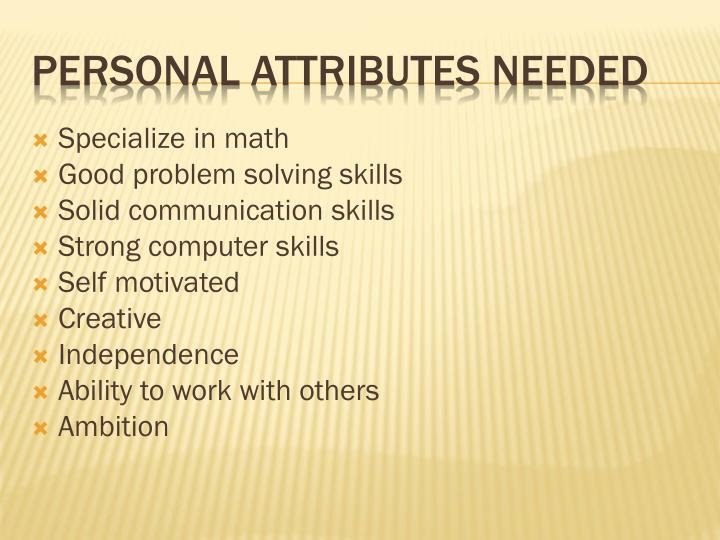 Personal attributes needed