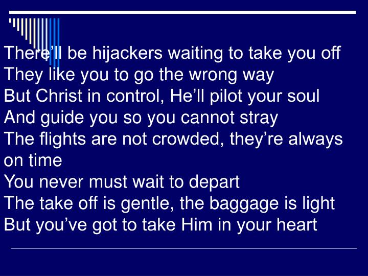 There'll be hijackers waiting to take you off