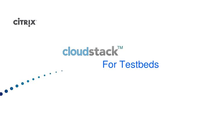 For testbeds