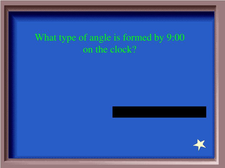What type of angle is formed by 9:00 on the clock?