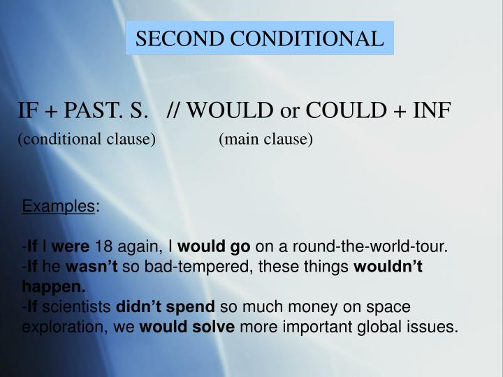 IF + PAST. S.   // WOULD or COULD + INF