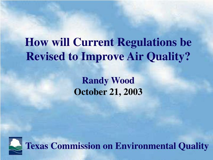 How will current regulations be revised to improve air quality randy wood october 21 2003