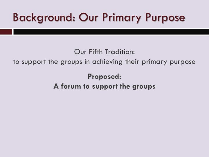 Background: Our Primary Purpose