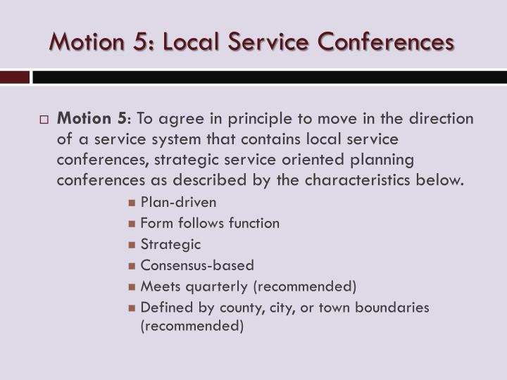 Motion 5: Local Service Conferences