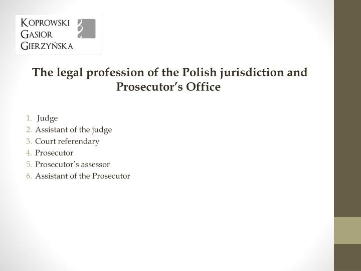 The legal profession of the Polish jurisdiction and Prosecutor's Office