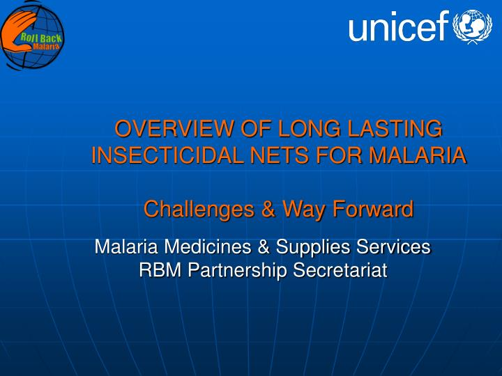 Overview of long lasting insecticidal nets for malaria challenges way forward