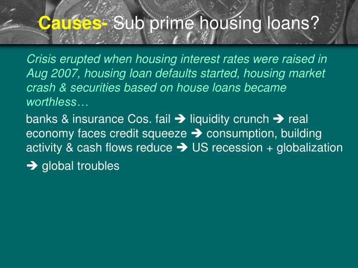 Causes sub prime housing loans