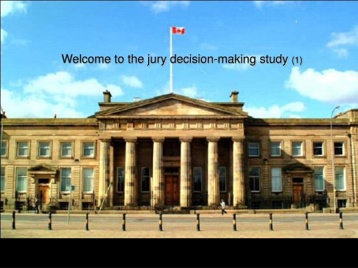 welcome to the jury decision making study 1 n.