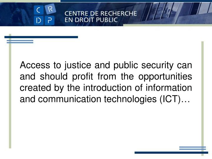 Access to justice and public security can and should profit from the opportunities created by the introduction of information and communication technologies (ICT)…
