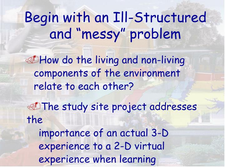 "Begin with an Ill-Structured and ""messy"" problem"