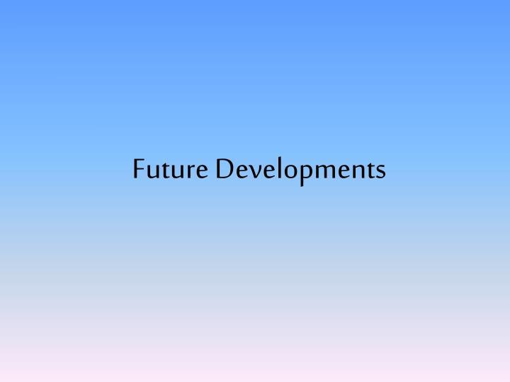 Future Developments