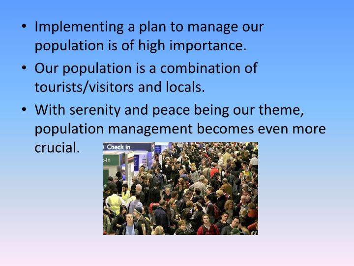 Implementing a plan to manage our population is of high importance.
